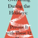 Overeating During the Holidays: Prevent It With These 12 Tips