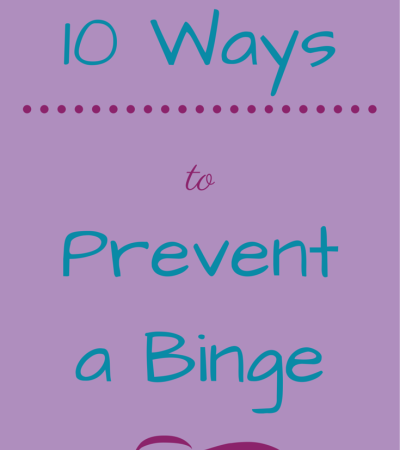 Ten Ways to Prevent a Binge