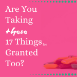 A Shout Out to 15 Things I Take for Granted (Except for Today)