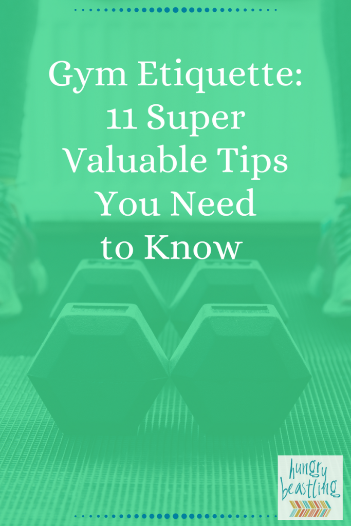 Gym Etiquette: 11 Super Valuable Tips You Need to Know| Hungry Beastling - If you're a complete gym newbie or just returning from a decade long hiatus, check out these gym etiquette tips to work out feeling strong and confident!