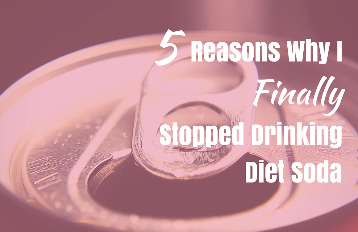 5 Reasons Why I Finally Stopped Drinking My Diet Soda