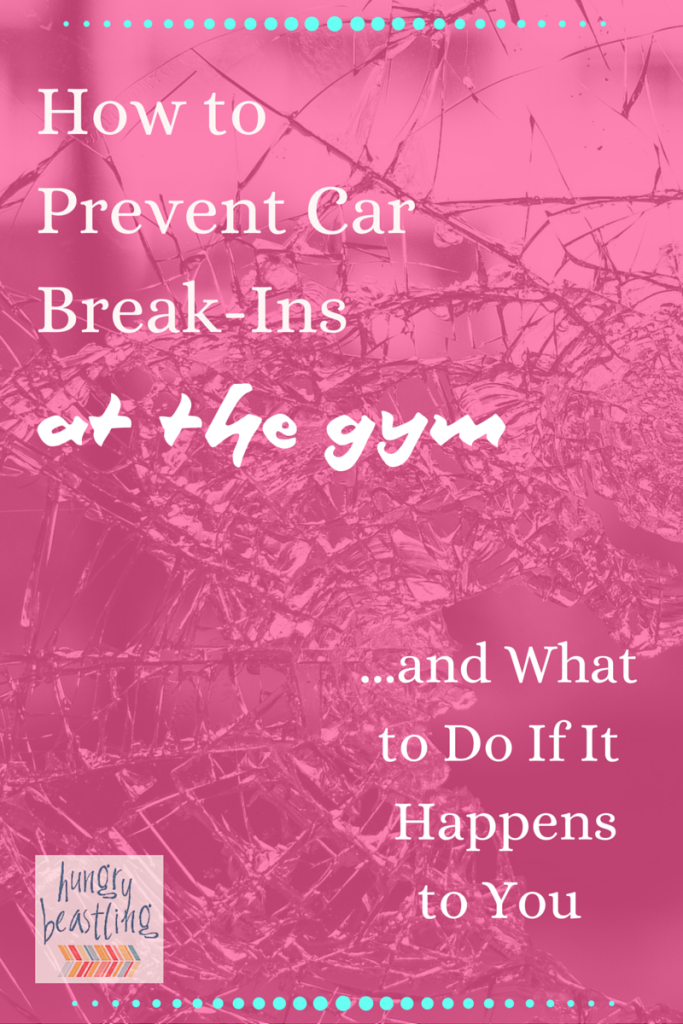 How to Prevent Car Break-Ins and What to Do If It Happens to You - Car break-ins at gyms are on the rise these days. Take the following precautions to keep your car safe. But if thieves do break into your car, this post tells you exactly what you do right after it happens. | Hungry Beastling