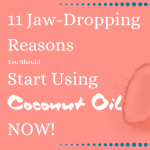 11 Jaw-Dropping Reasons You Should Start Using Coconut Oil NOW
