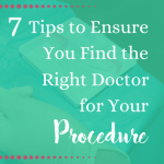 7 Tips to Ensure You Find the Right Doctor for Your Procedure