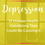 12 Hidden Health Conditions That Could Be Causing Your Depression