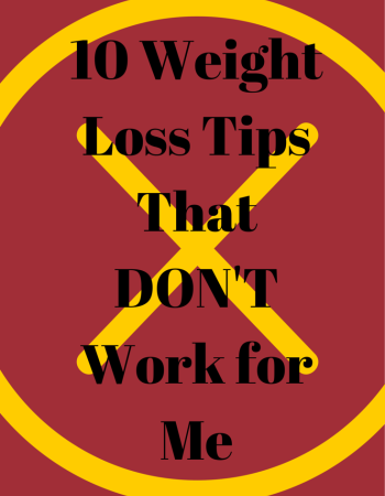 Ten Weight Loss Tips That DON'T Work for Me
