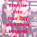 Fit More Exercise into Your Day Using These Unique Tips