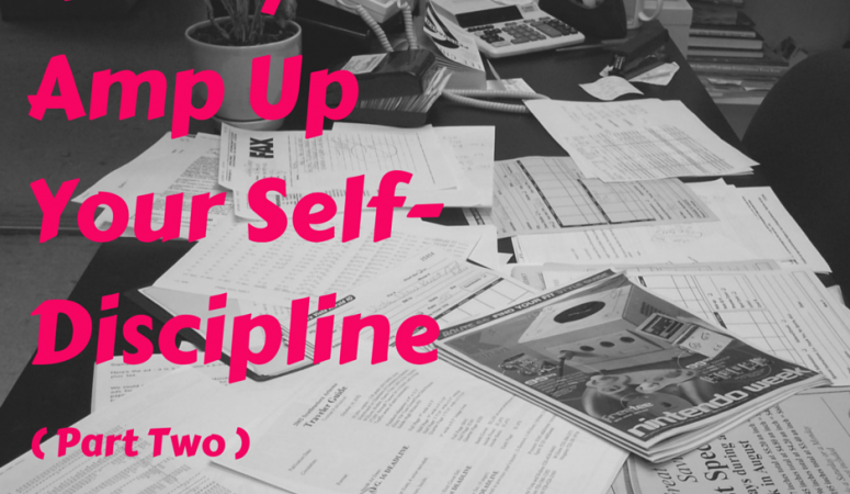 Amp up your discipline with these unconventional tips