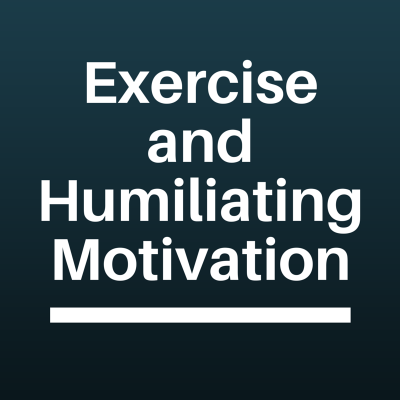 Exercise and Humiliating Motivation