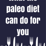 What the Paleo Diet Can Do for You