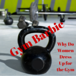 Gym Barbie: Why Do Women Dress Up for the Gym