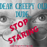 Dear Creepy Old Dude…Stop Staring!