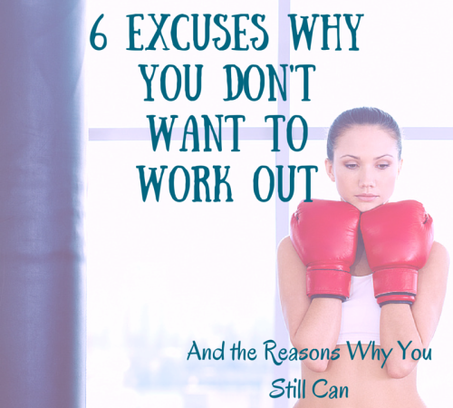 6 Excuses Why You Don't Want to Work Out and the Reasons Why You Still Can