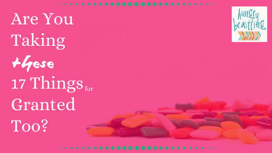 Are You Taking These Things for Granted Too? - Around this time of year, we give thanks for the more obvious things in our lives, but we tend to forget about the little things!| Hungry Beastling