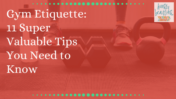 Gym Etiquette: 11 Super Valuable Tips You Need to Know| Hungry Beastling - f you're a complete gym newbie or just returning from a decade long hiatus, check out these gym etiquette tips to work out feeling strong and confident!