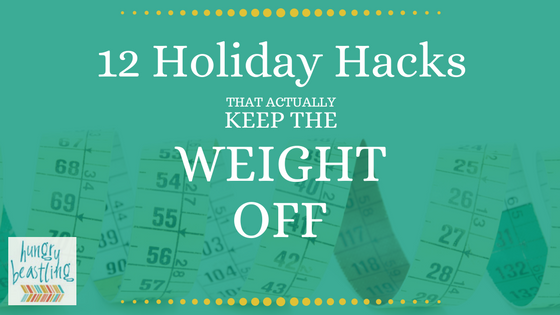 12 Holiday Hacks That Actually Keep the Weight Off – If you are one of the many people who tend to eat a little too much over the holiday season, these tips will definitely keep the number on your scale from going up!| Hungry Beastling