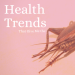 6 Health Trends That Give Me the Dry Heaves
