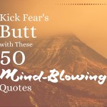 Kick Fear's Butt with These 50 Mind-Blowing Quotes