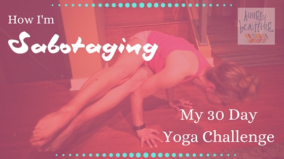 How I'm Sabotaging My 30 Day Yoga Challenge