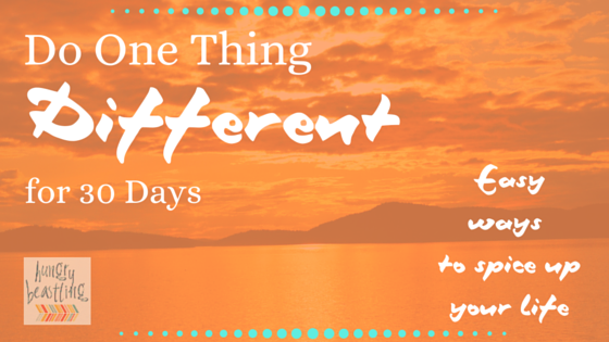 Do one thing different for 30 days- Feeling a bit stuck? Taking one small action everyday for 30 days straight can open yourself up to endless opportunities. Check out these easy ways to add some pep to your life!| Hungry Beastling