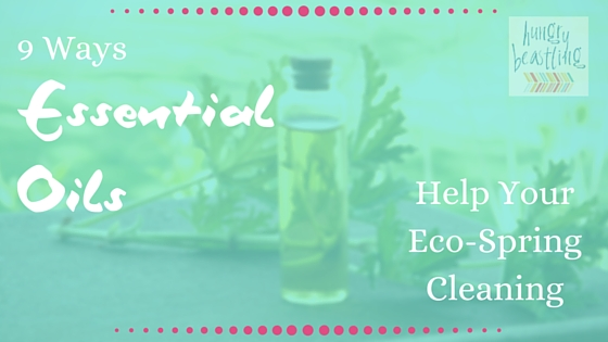 9 Ways Essential Oils Help Your Eco-Spring Cleaning (Guest Post)
