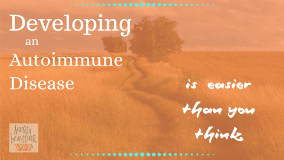 Developing an Autoimmune Disease is Easier Than You Think