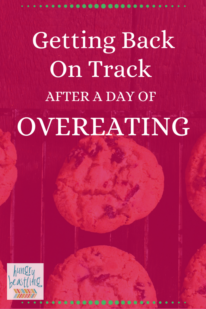 Getting Back On Track After a Day of Overeating - The day after overeating can be a booger. Guilt. Shame. Food Hangovers. But! These 8 tips can get you back on track & feeling like the fierce thing you are.|Hungry Beastling