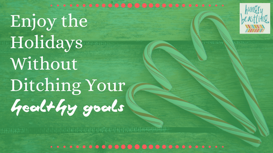 Enjoy the Holidays Without Ditching Your Healthy Goals - This infographic displays how you can still have a blast around the holidays without overindulging. Meet your healthy goals this season with these tips!| Hungry Beastling