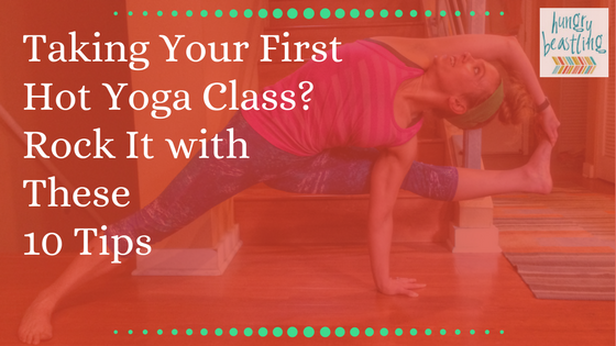 Rock Your First Hot Yoga Class with These 10 Tips | Hungry Beastling - Taking your first hot yoga class can be intimidating, but with these detailed tips, you'll walk into the yoga studio knowing just what to expect!
