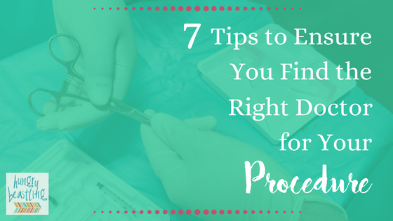 7 Tips to Ensure You Find the Right Doctor for Your Procedure|Hungry Beastling - If you're having a surgical procedure done, don't settle for anything less than an excellent physician. These tips share what to look for and where, so that finding the right doctor for your needs is actually doable and not some dreadful chore.